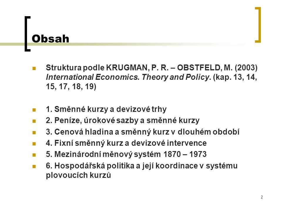 2 Obsah Struktura podle KRUGMAN, P. R. – OBSTFELD, M. (2003) International Economics. Theory and Policy. (kap. 13, 14, 15, 17, 18, 19) 1. Směnné kurzy