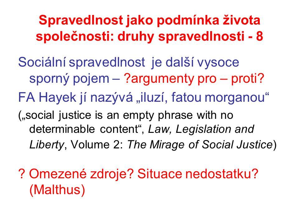 Spravedlnost jako podmínka života společnosti: druhy spravedlnosti - 8 Sociální spravedlnost je další vysoce sporný pojem – ?argumenty pro – proti.