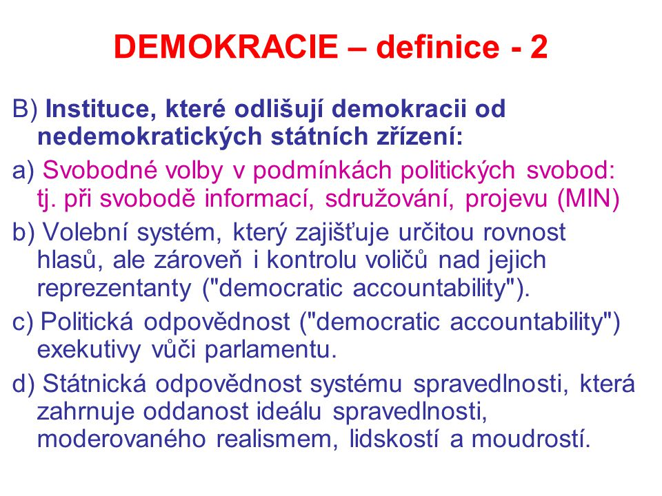 DEMOKRACIE – definice - 2 B) Instituce, které odlišují demokracii od nedemokratických státních zřízení: a) Svobodné volby v podmínkách politických svobod: tj.