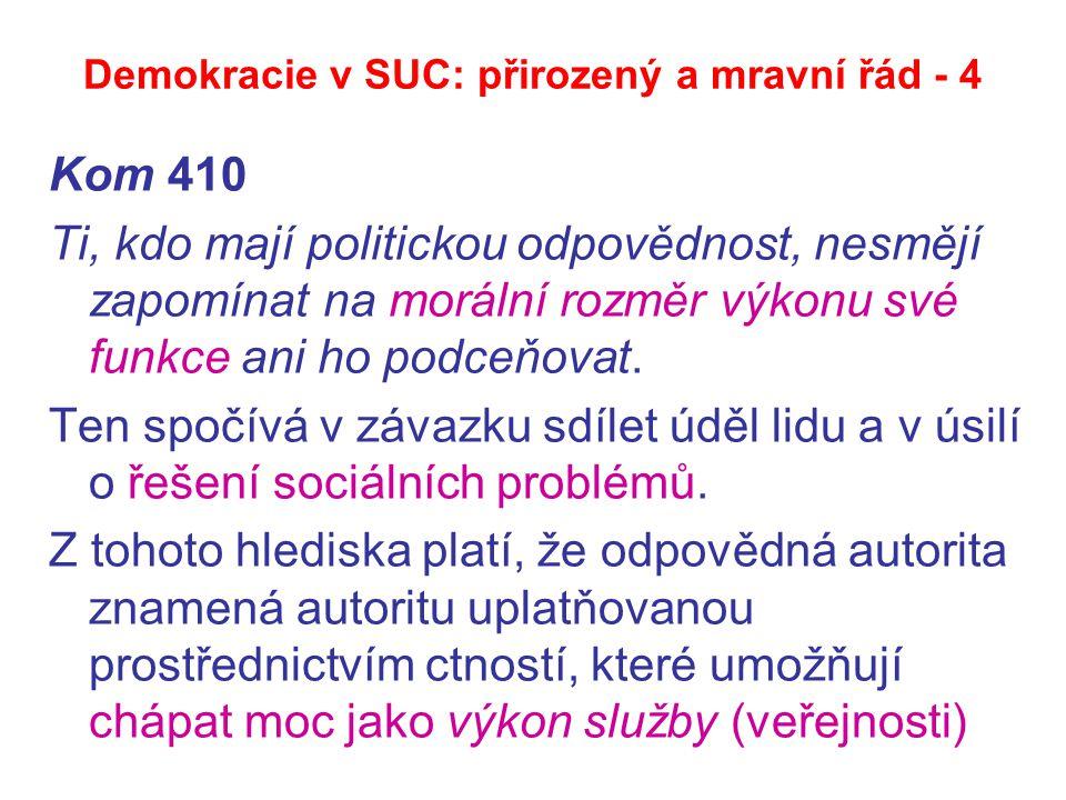 Demokracie v SUC: přirozený a mravní řád - 4 Kom 410 Ti, kdo mají politickou odpovědnost, nesmějí zapomínat na morální rozměr výkonu své funkce ani ho