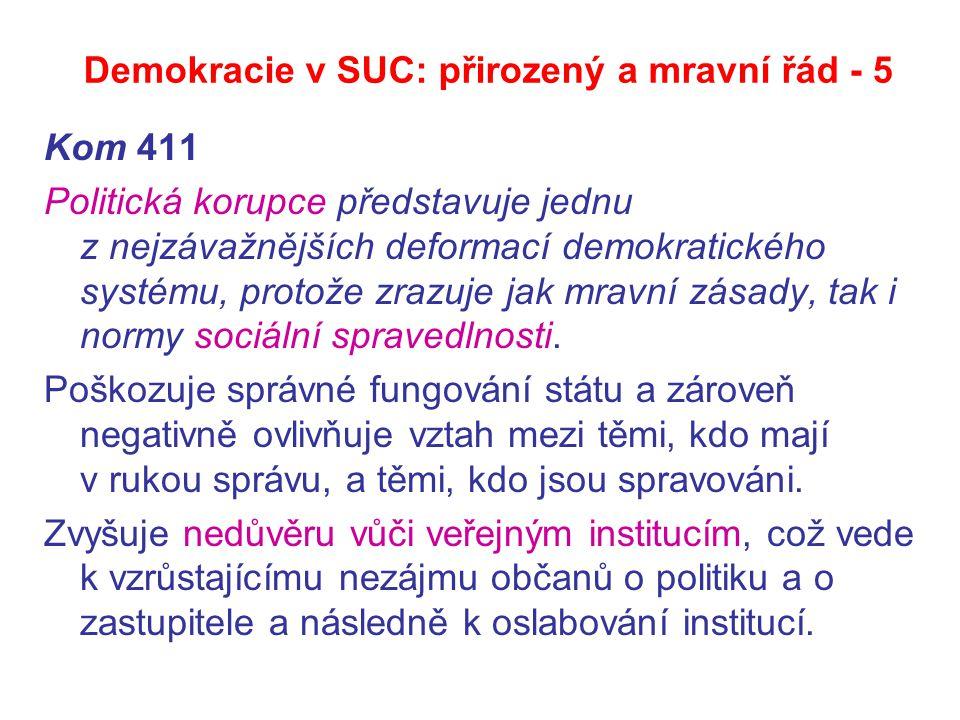 Demokracie v SUC: přirozený a mravní řád - 5 Kom 411 Politická korupce představuje jednu z nejzávažnějších deformací demokratického systému, protože zrazuje jak mravní zásady, tak i normy sociální spravedlnosti.