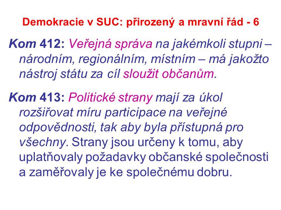 Demokracie v SUC: přirozený a mravní řád - 6 Kom 412: Veřejná správa na jakémkoli stupni – národním, regionálním, místním – má jakožto nástroj státu za cíl sloužit občanům.