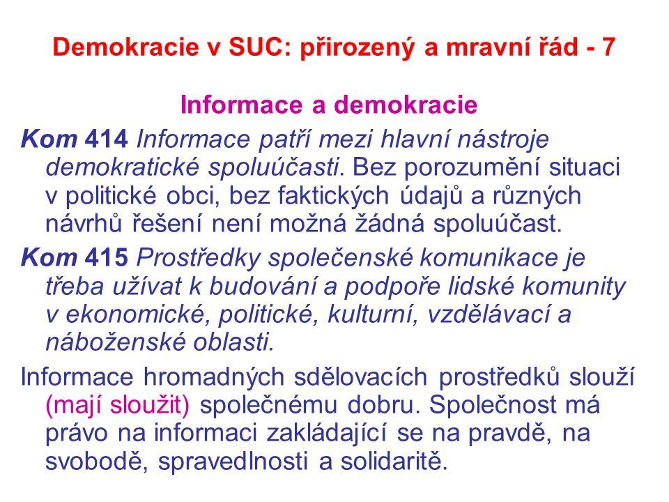 Demokracie v SUC: přirozený a mravní řád - 7 Informace a demokracie Kom 414 Informace patří mezi hlavní nástroje demokratické spoluúčasti.