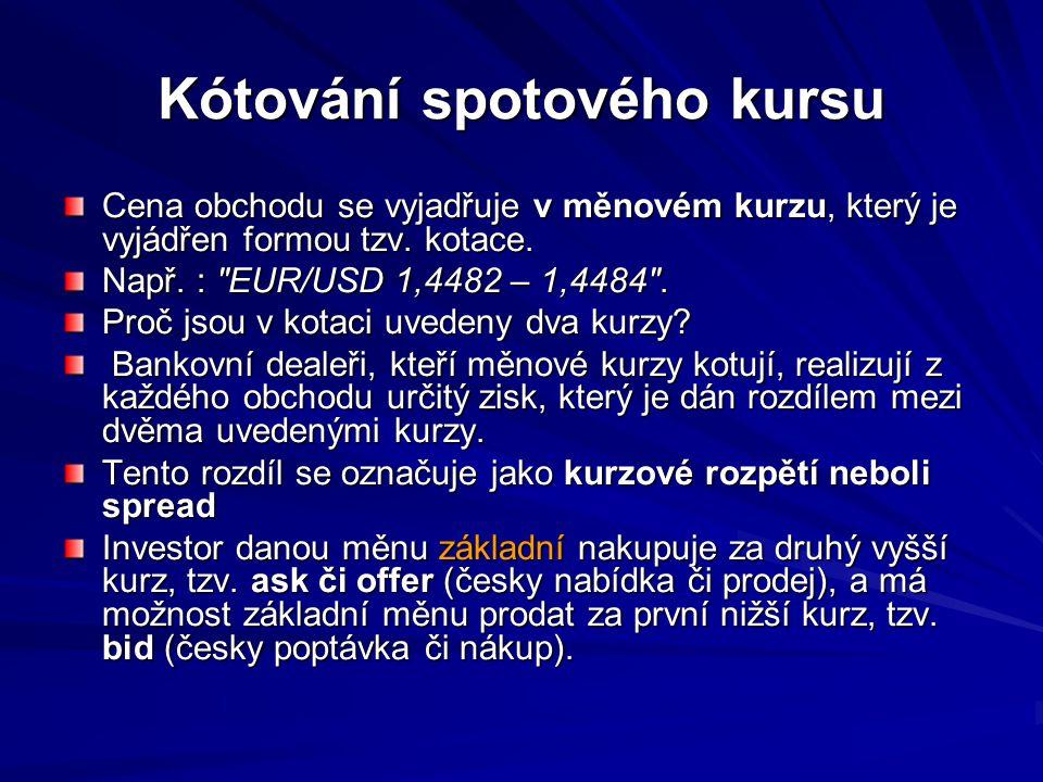Kótování spotového kursu Cena obchodu se vyjadřuje v měnovém kurzu, který je vyjádřen formou tzv. kotace. Např. :