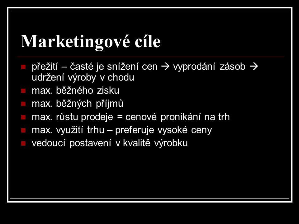 Marketingové cíle přežití – časté je snížení cen  vyprodání zásob  udržení výroby v chodu max. běžného zisku max. běžných příjmů max. růstu prodeje