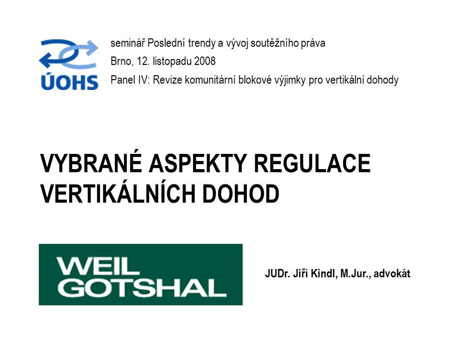 VYBRANÉ ASPEKTY REGULACE VERTIKÁLNÍCH DOHOD seminář Poslední trendy a vývoj soutěžního práva Brno, 12. listopadu 2008 Panel IV: Revize komunitární blo