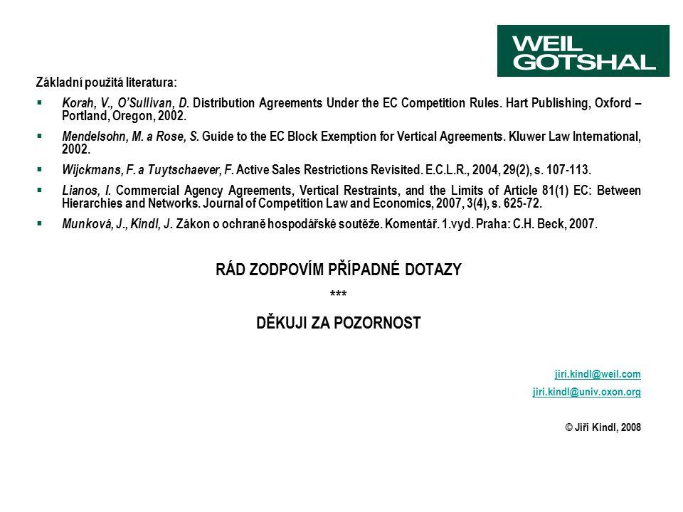Základní použitá literatura:  Korah, V., O'Sullivan, D. Distribution Agreements Under the EC Competition Rules. Hart Publishing, Oxford – Portland, O