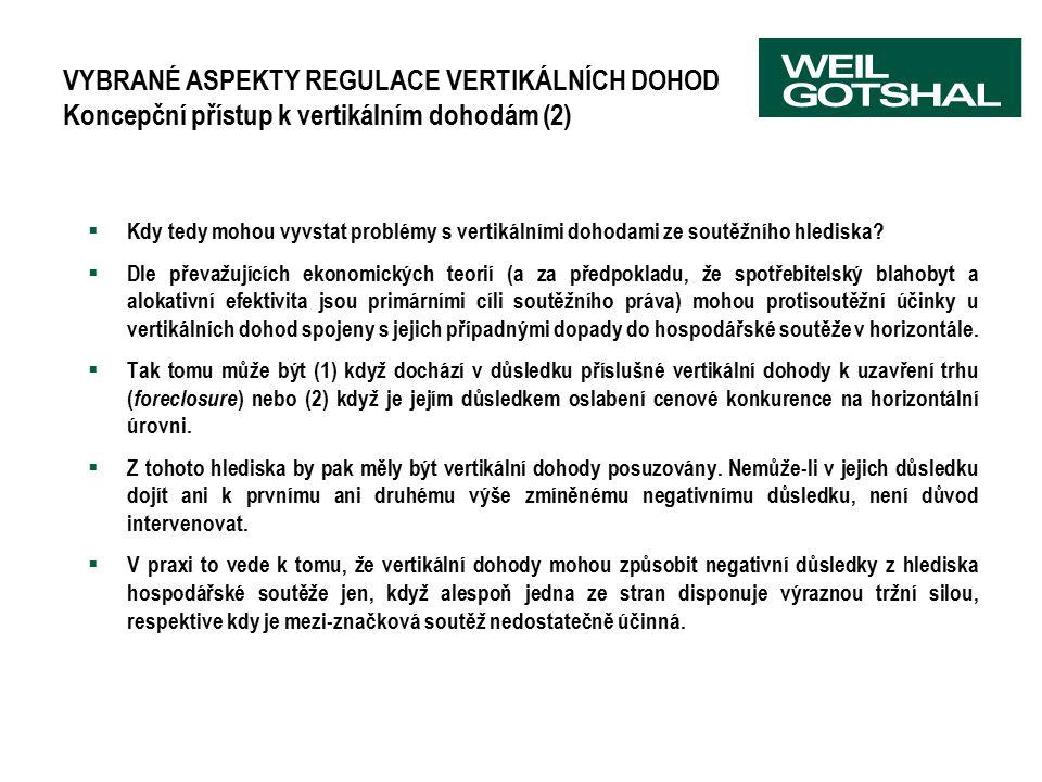 VYBRANÉ ASPEKTY REGULACE VERTIKÁLNÍCH DOHOD Koncepční přístup k vertikálním dohodám (2)  Kdy tedy mohou vyvstat problémy s vertikálními dohodami ze soutěžního hlediska.