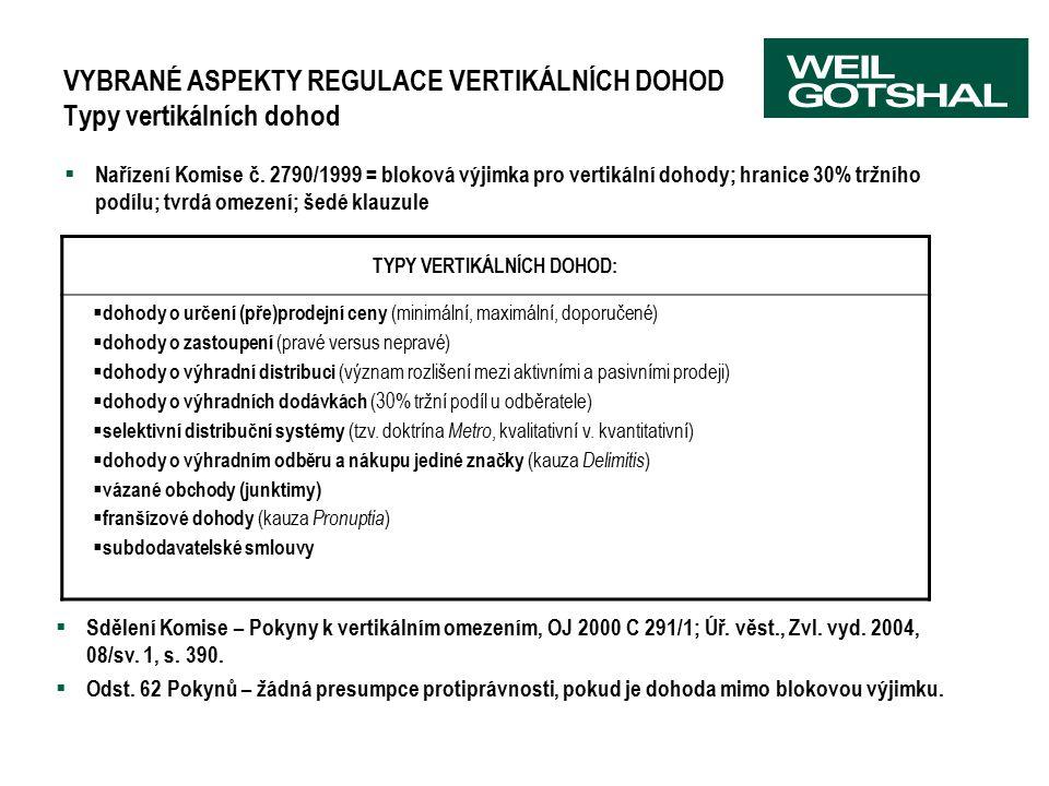 VYBRANÉ ASPEKTY REGULACE VERTIKÁLNÍCH DOHOD Typy vertikálních dohod  Sdělení Komise – Pokyny k vertikálním omezením, OJ 2000 C 291/1; Úř.