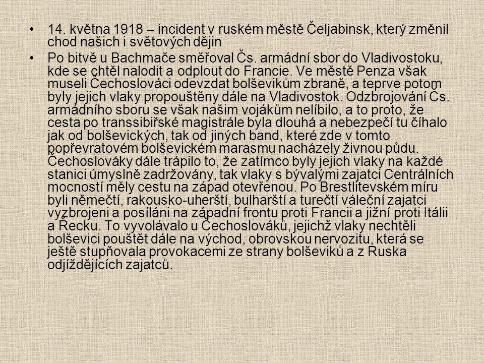 14. května 1918 – incident v ruském městě Čeljabinsk, který změnil chod našich i světových dějin Po bitvě u Bachmače směřoval Čs. armádní sbor do Vlad