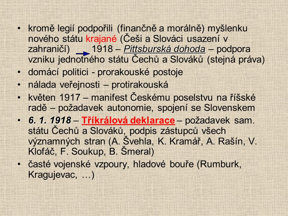 Pittsburská dohodakromě legií podpořili (finančně a morálně) myšlenku nového státu krajané (Češi a Slováci usazení v zahraničí) 1918 – Pittsburská doh
