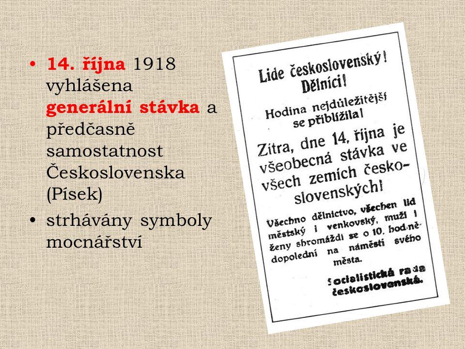 14. října 1918 vyhlášena generální stávka a předčasně samostatnost Československa (Písek) strhávány symboly mocnářství