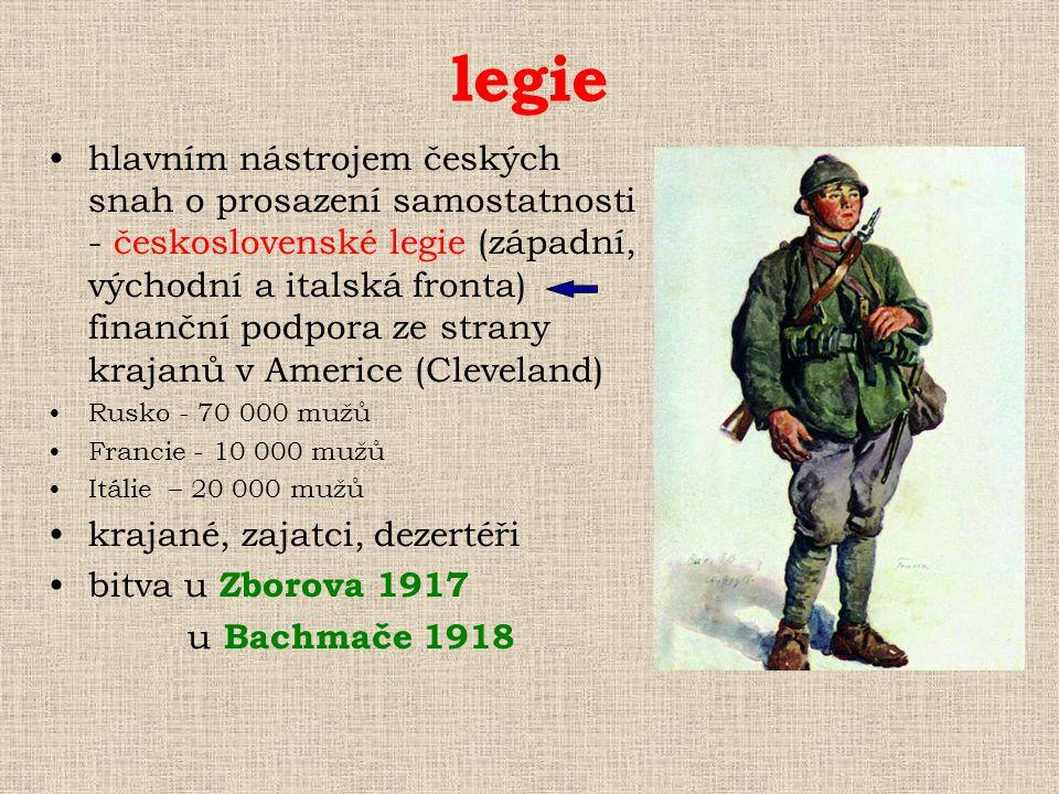 legie hlavním nástrojem českých snah o prosazení samostatnosti - československé legie (západní, východní a italská fronta) finanční podpora ze strany