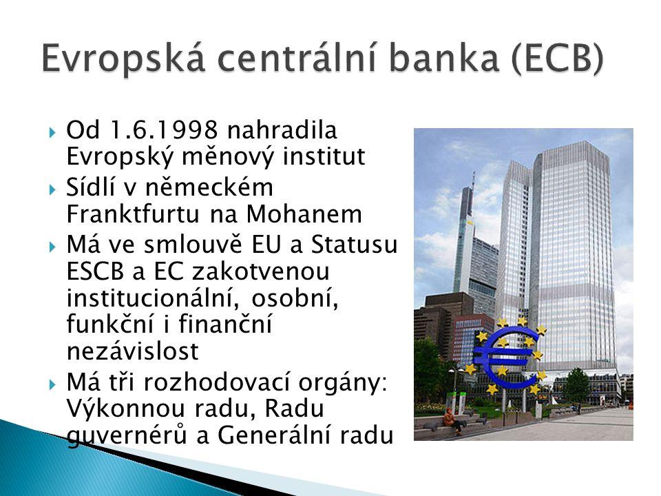  Od 1.6.1998 nahradila Evropský měnový institut  Sídlí v německém Franktfurtu na Mohanem  Má ve smlouvě EU a Statusu ESCB a EC zakotvenou instituci