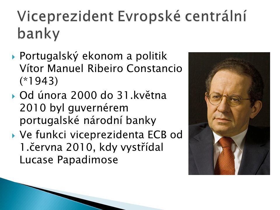  Portugalský ekonom a politik Vítor Manuel Ribeiro Constancio (*1943)  Od února 2000 do 31.května 2010 byl guvernérem portugalské národní banky  Ve