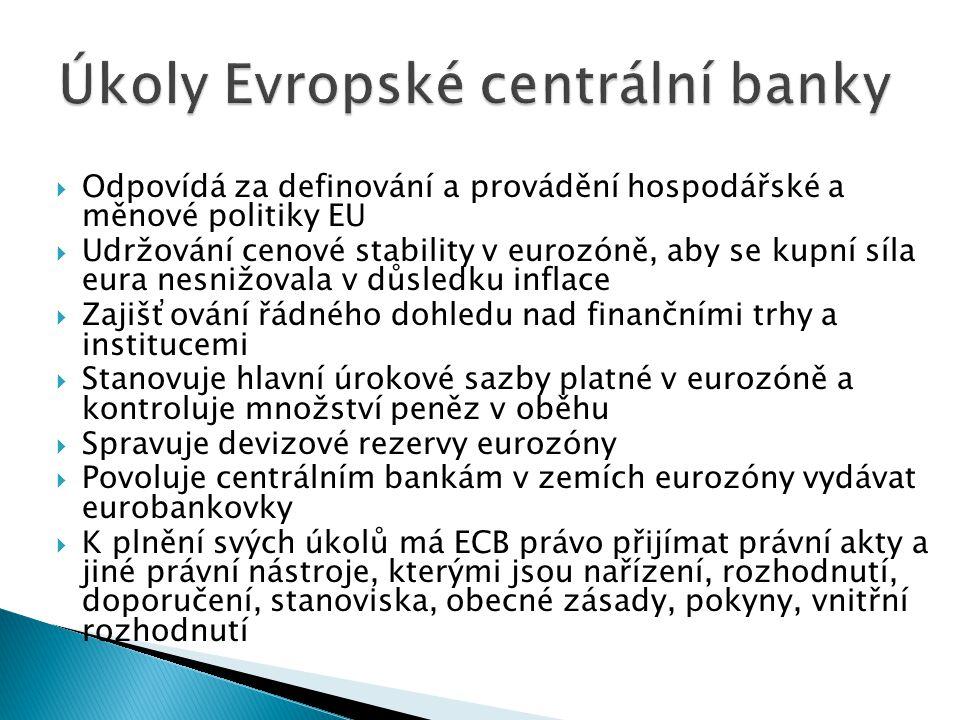  Odpovídá za definování a provádění hospodářské a měnové politiky EU  Udržování cenové stability v eurozóně, aby se kupní síla eura nesnižovala v dů