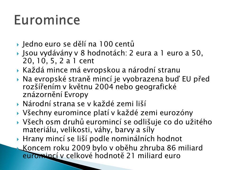  Jedno euro se dělí na 100 centů  Jsou vydávány v 8 hodnotách: 2 eura a 1 euro a 50, 20, 10, 5, 2 a 1 cent  Každá mince má evropskou a národní stra