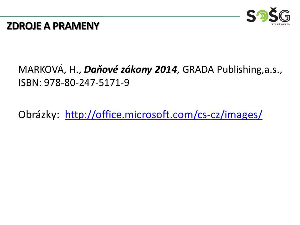 ZDROJE A PRAMENY MARKOVÁ, H., Daňové zákony 2014, GRADA Publishing,a.s., ISBN: 978-80-247-5171-9 Obrázky: http://office.microsoft.com/cs-cz/images/htt