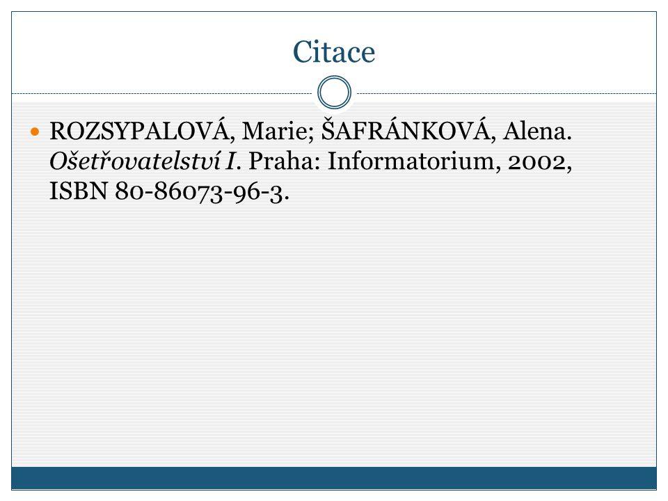 Citace ROZSYPALOVÁ, Marie; ŠAFRÁNKOVÁ, Alena. Ošetřovatelství I.