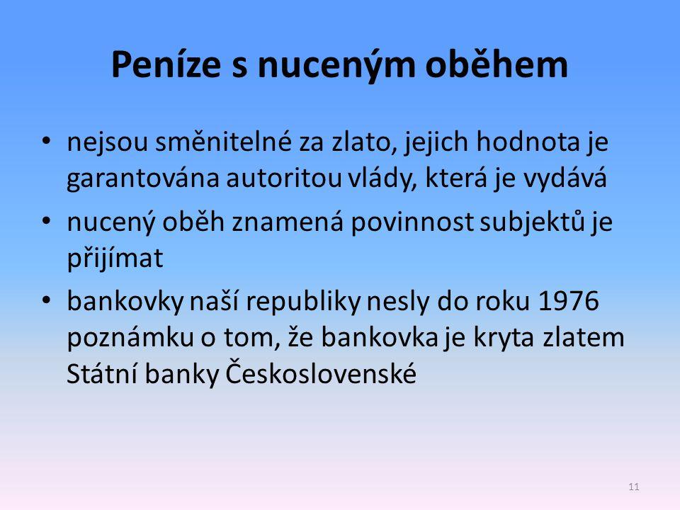 Peníze s nuceným oběhem nejsou směnitelné za zlato, jejich hodnota je garantována autoritou vlády, která je vydává nucený oběh znamená povinnost subje