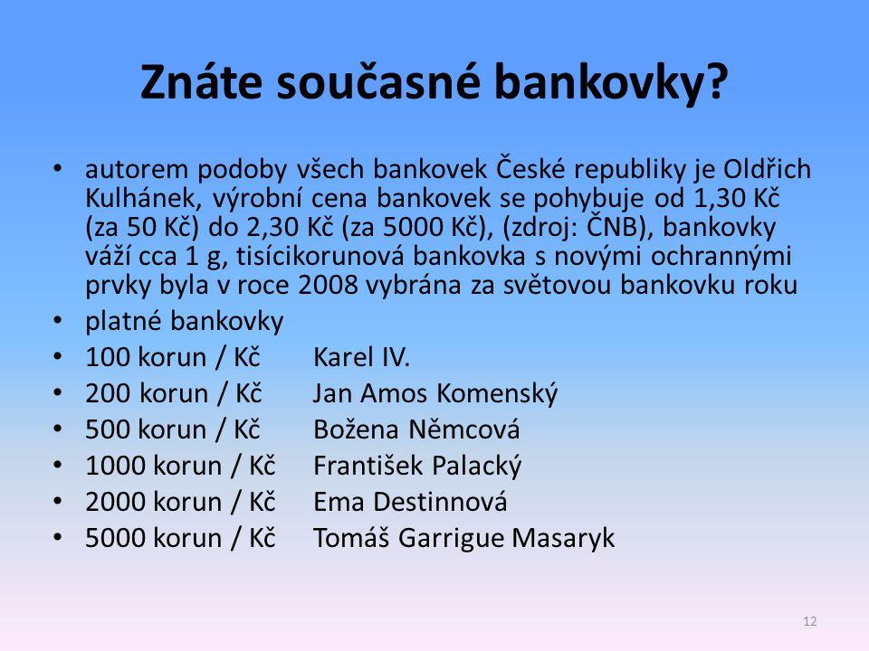 Znáte současné bankovky? autorem podoby všech bankovek České republiky je Oldřich Kulhánek, výrobní cena bankovek se pohybuje od 1,30 Kč (za 50 Kč) do