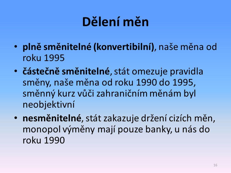 Dělení měn plně směnitelné (konvertibilní), naše měna od roku 1995 částečně směnitelné, stát omezuje pravidla směny, naše měna od roku 1990 do 1995, s