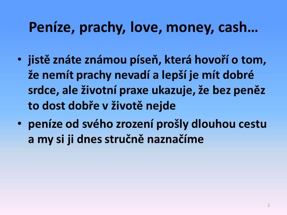 Peníze, prachy, love, money, cash… jistě znáte známou píseň, která hovoří o tom, že nemít prachy nevadí a lepší je mít dobré srdce, ale životní praxe