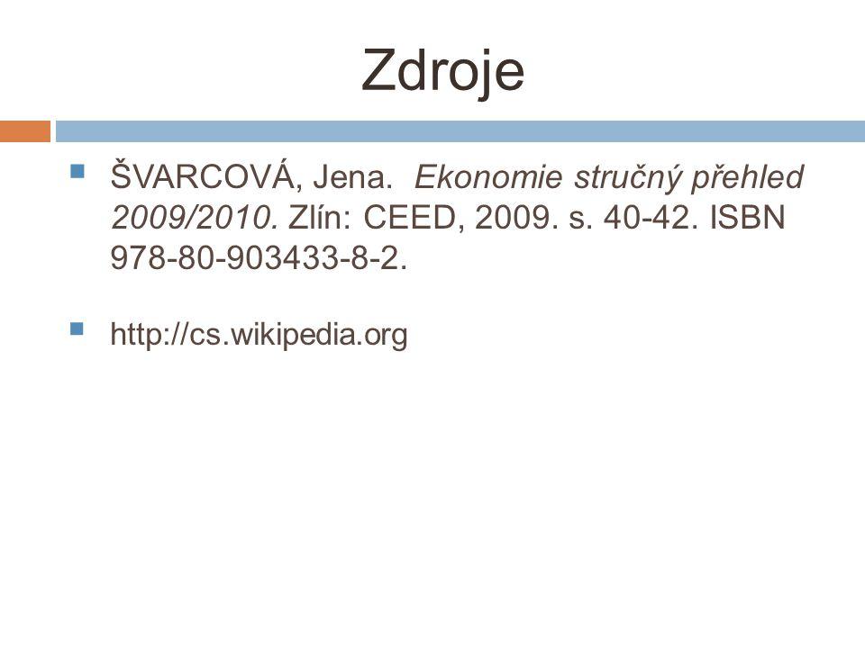 Zdroje  ŠVARCOVÁ, Jena. Ekonomie stručný přehled 2009/2010.