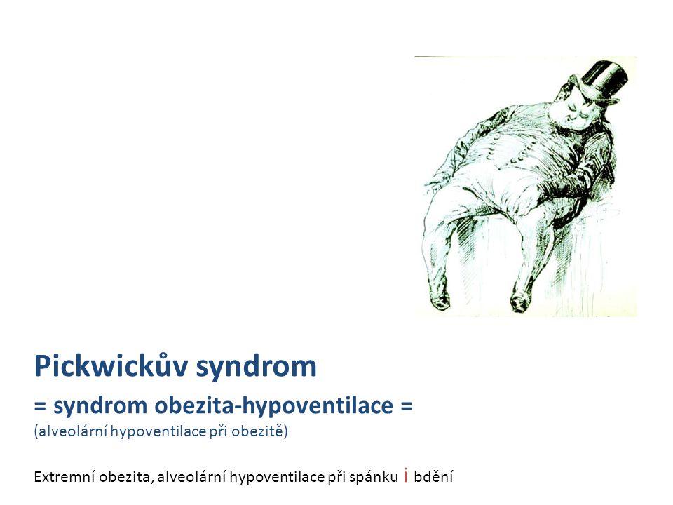 Pickwickův syndrom = syndrom obezita-hypoventilace = (alveolární hypoventilace při obezitě) Extremní obezita, alveolární hypoventilace při spánku i bd