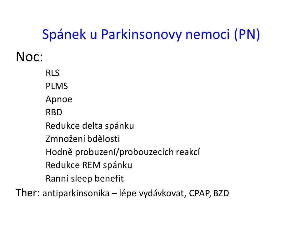 Spánek u Parkinsonovy nemoci (PN) Noc: RLS PLMS Apnoe RBD Redukce delta spánku Zmnožení bdělosti Hodně probuzení/probouzecích reakcí Redukce REM spánk