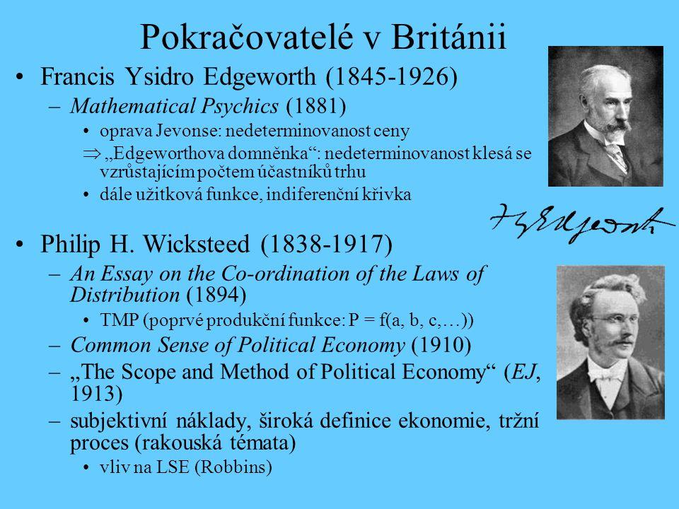 """Pokračovatelé v Británii Francis Ysidro Edgeworth (1845-1926) –Mathematical Psychics (1881) oprava Jevonse: nedeterminovanost ceny  """"Edgeworthova dom"""