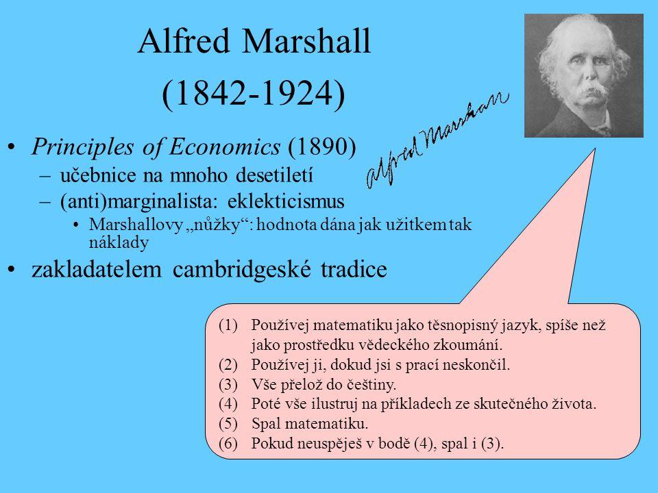 "Alfred Marshall (1842-1924) Principles of Economics (1890) –učebnice na mnoho desetiletí –(anti)marginalista: eklekticismus Marshallovy ""nůžky"": hodno"