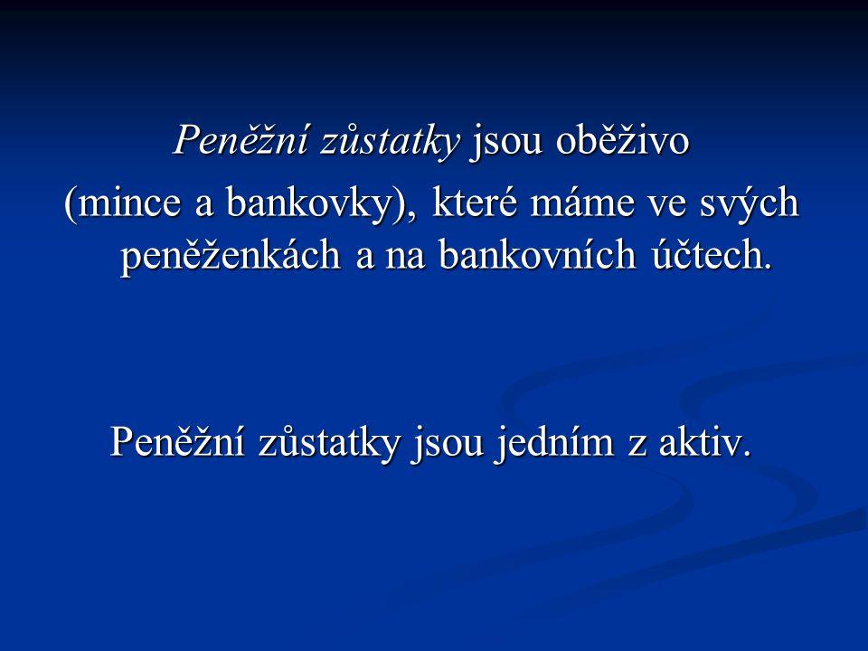 Peněžní zůstatky jsou oběživo (mince a bankovky), které máme ve svých peněženkách a na bankovních účtech.