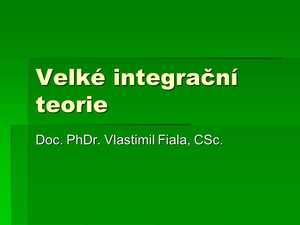 Velké integrační teorie Doc. PhDr. Vlastimil Fiala, CSc.