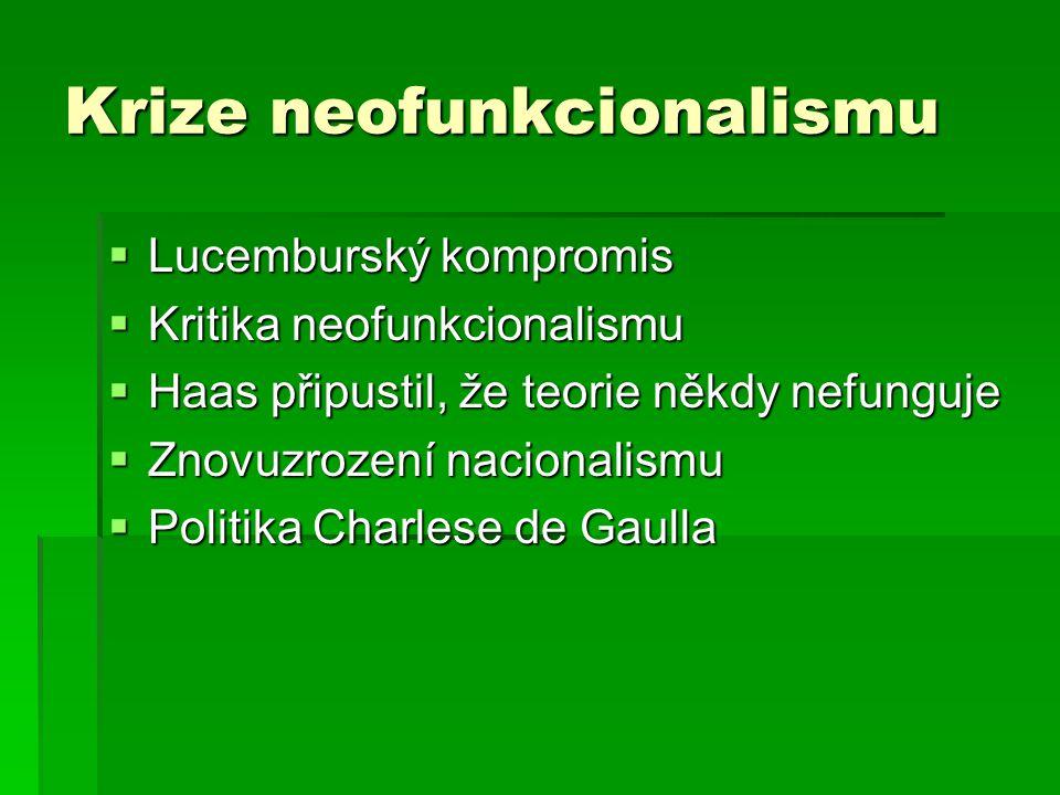 Krize neofunkcionalismu  Lucemburský kompromis  Kritika neofunkcionalismu  Haas připustil, že teorie někdy nefunguje  Znovuzrození nacionalismu  Politika Charlese de Gaulla