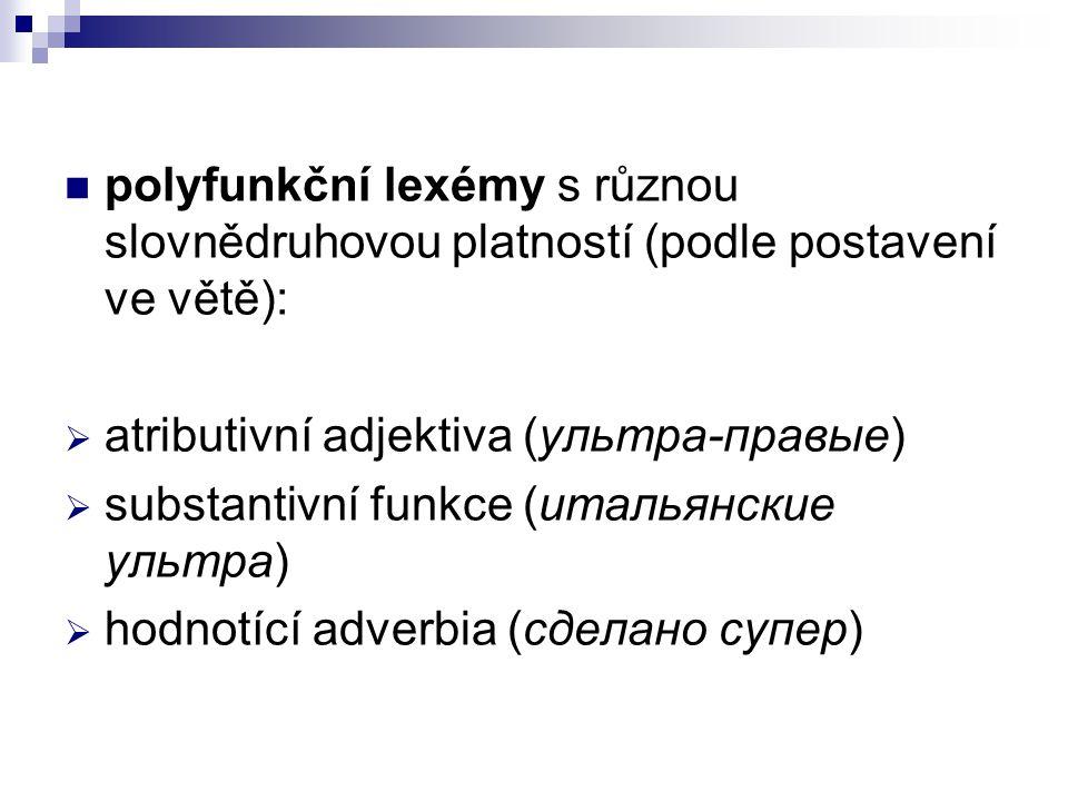 polyfunkční lexémy s různou slovnědruhovou platností (podle postavení ve větě):  atributivní adjektiva (ультра-правые)  substantivní funkce (итальян