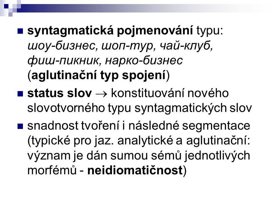 syntagmatická pojmenování typu: шоу-бизнес, шоп-тур, чай-клуб, фиш-пикник, нарко-бизнес (aglutinační typ spojení) status slov  konstituování nového s