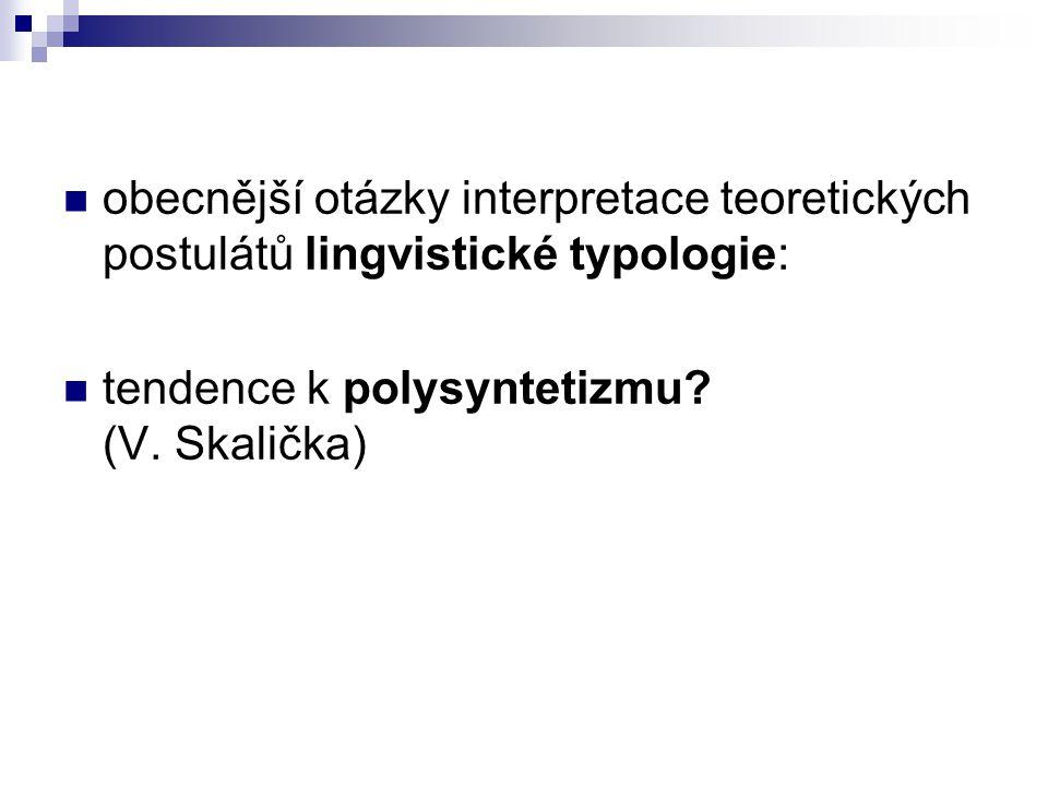 obecnější otázky interpretace teoretických postulátů lingvistické typologie: tendence k polysyntetizmu? (V. Skalička)