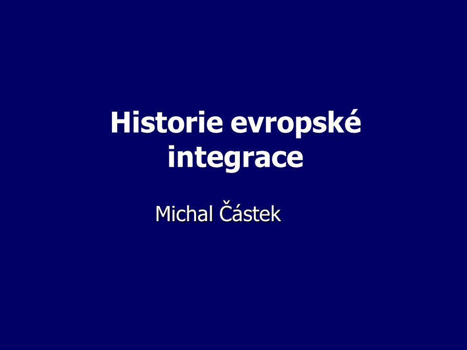 Historie evropské integrace Michal Částek