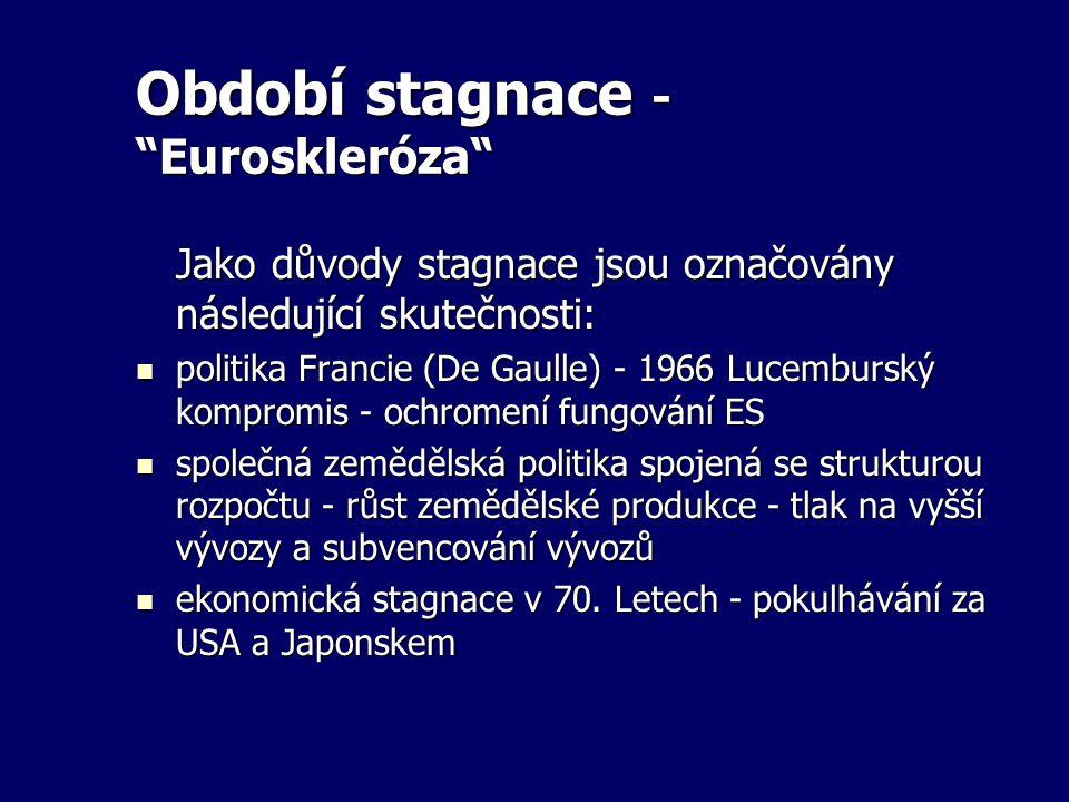 """Období stagnace - """"Euroskleróza"""" Jako důvody stagnace jsou označovány následující skutečnosti: politika Francie (De Gaulle) - 1966 Lucemburský komprom"""