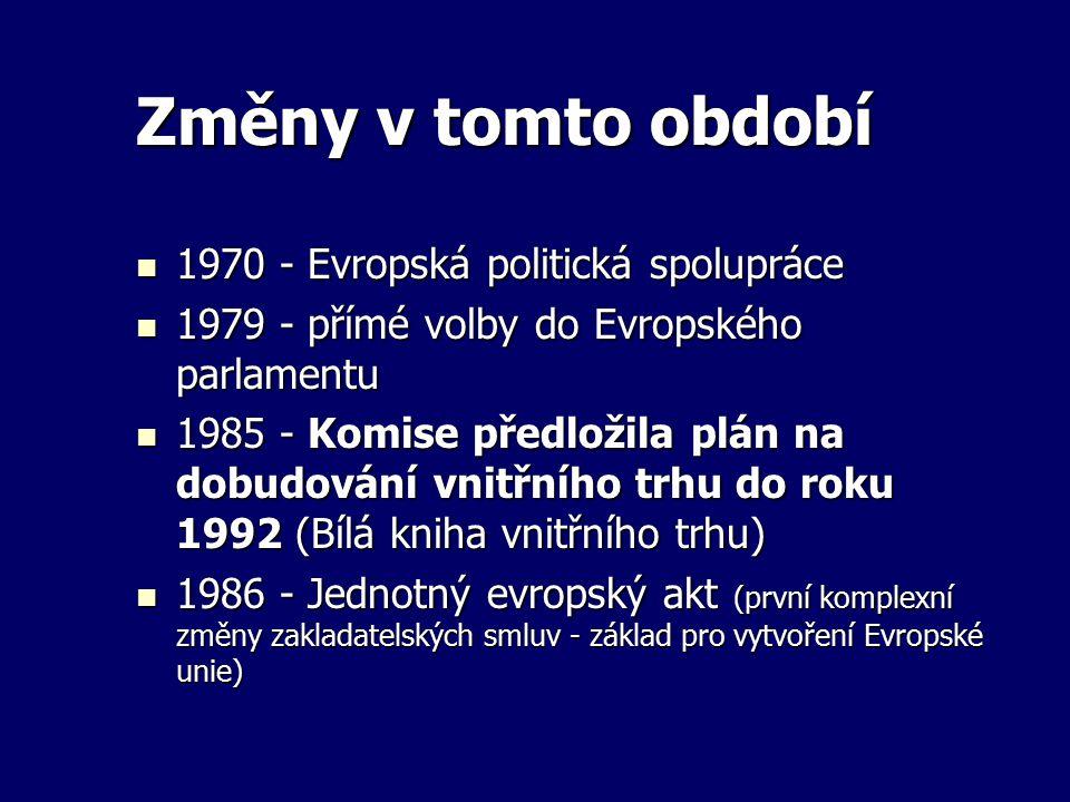 Změny v tomto období 1970 - Evropská politická spolupráce 1970 - Evropská politická spolupráce 1979 - přímé volby do Evropského parlamentu 1979 - přím