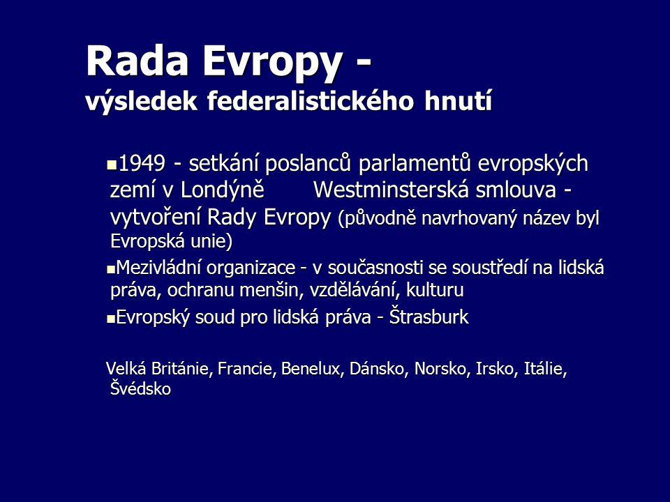 Rada Evropy - výsledek federalistického hnutí 1949 - setkání poslanců parlamentů evropských zemí v Londýně Westminsterská smlouva - vytvoření Rady Evr