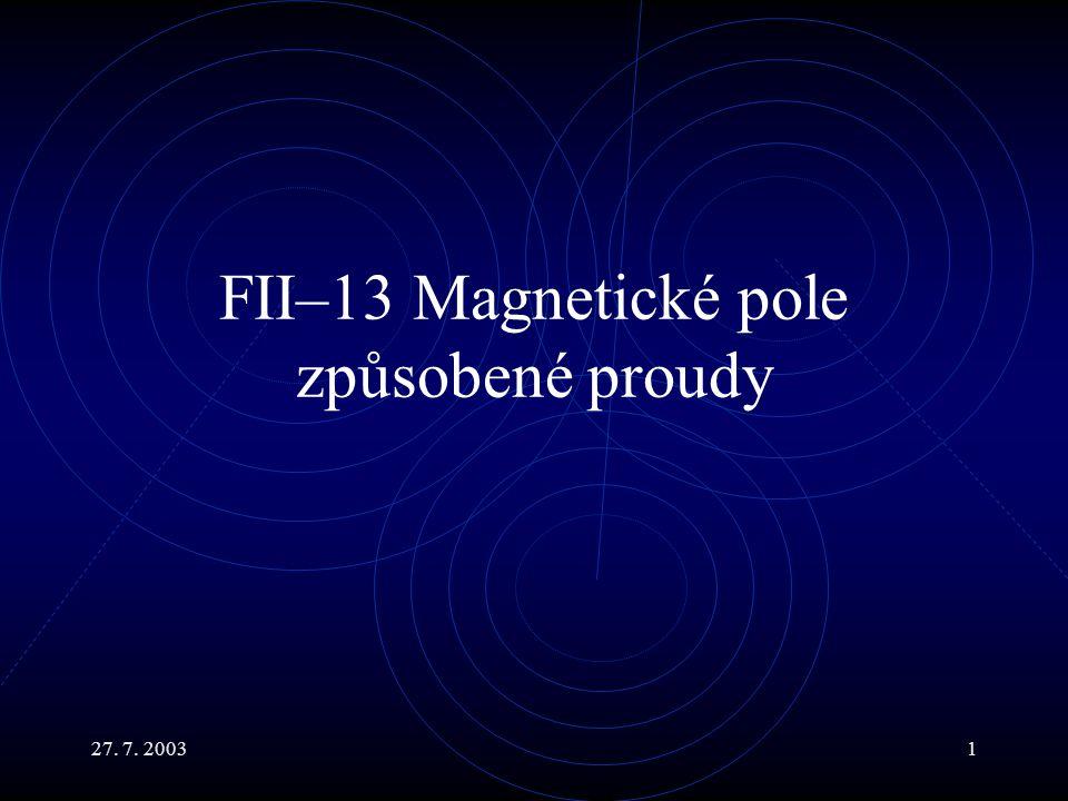 27. 7. 20031 FII–13 Magnetické pole způsobené proudy