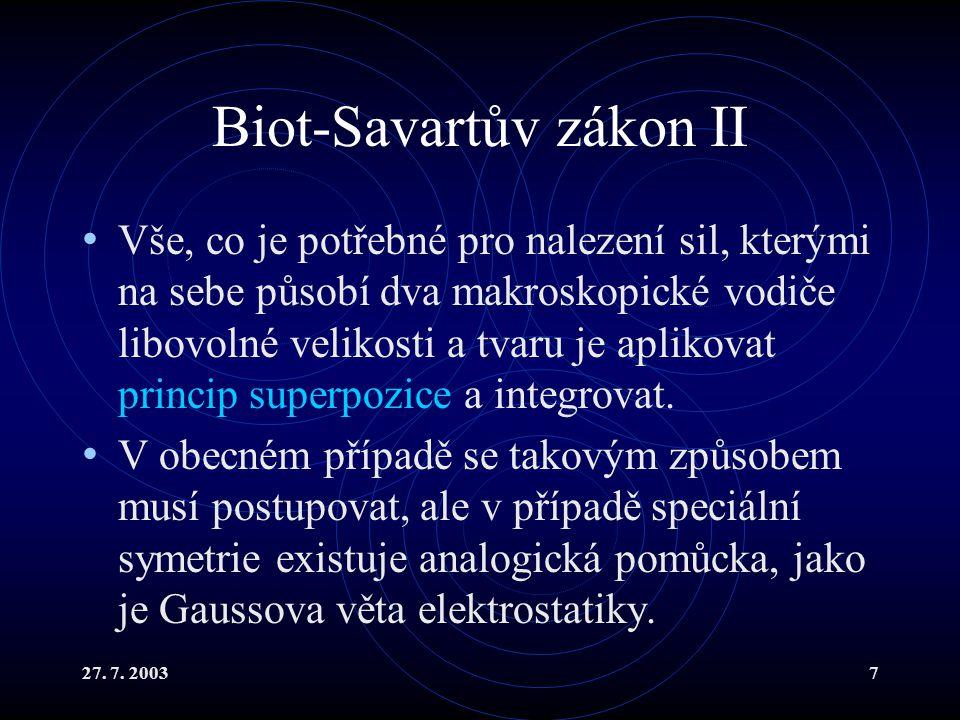 27. 7. 20037 Biot-Savartův zákon II Vše, co je potřebné pro nalezení sil, kterými na sebe působí dva makroskopické vodiče libovolné velikosti a tvaru
