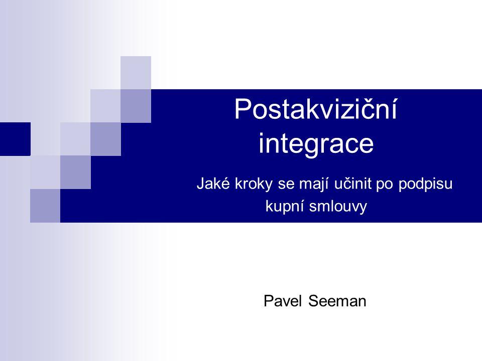 Postakviziční integrace Jaké kroky se mají učinit po podpisu kupní smlouvy Pavel Seeman