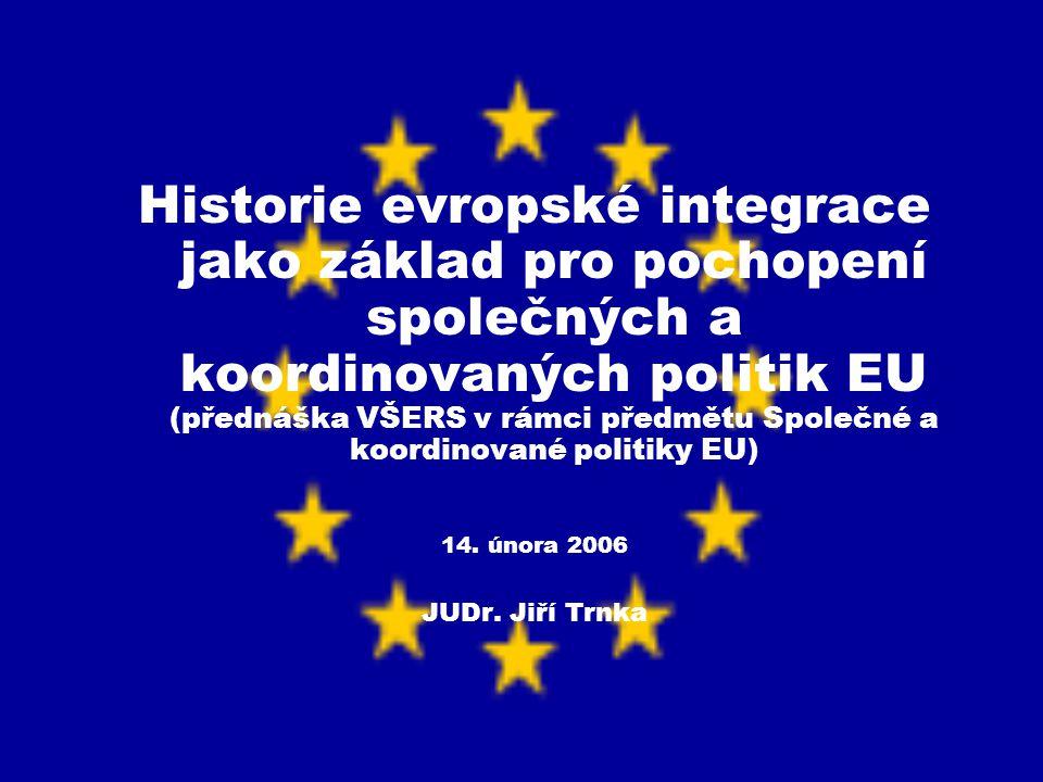 Historie evropské integrace jako základ pro pochopení společných a koordinovaných politik EU (přednáška VŠERS v rámci předmětu Společné a koordinované