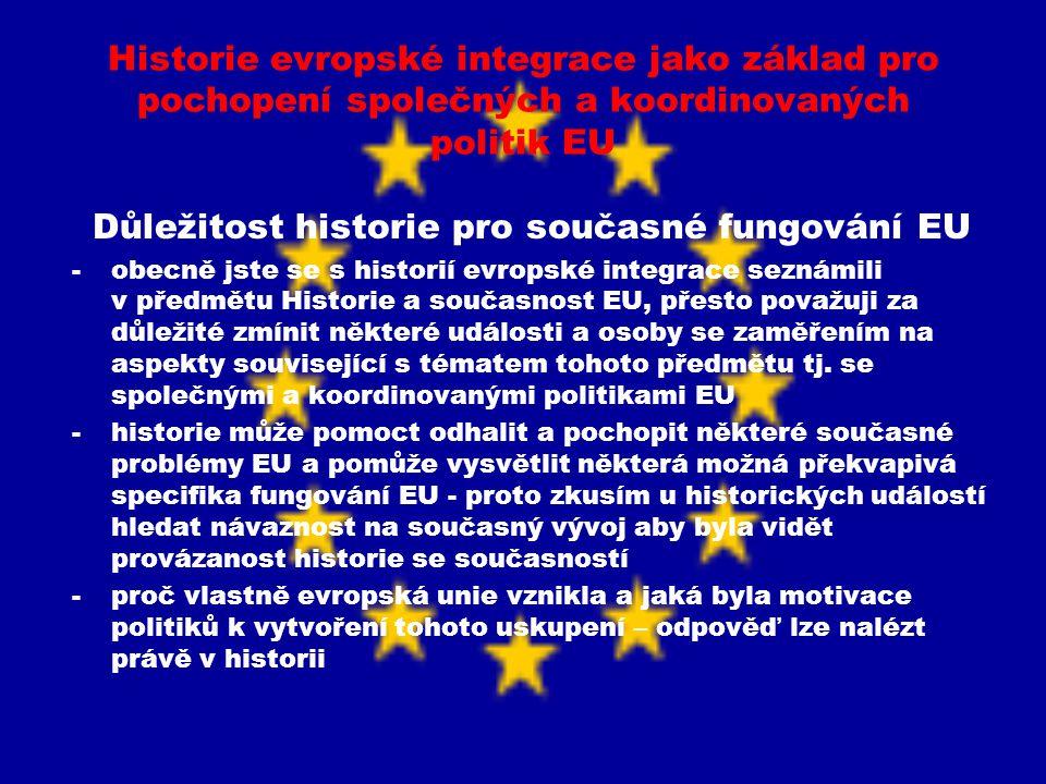 Historie evropské integrace jako základ pro pochopení společných a koordinovaných politik EU Důležitost historie pro současné fungování EU -obecně jst
