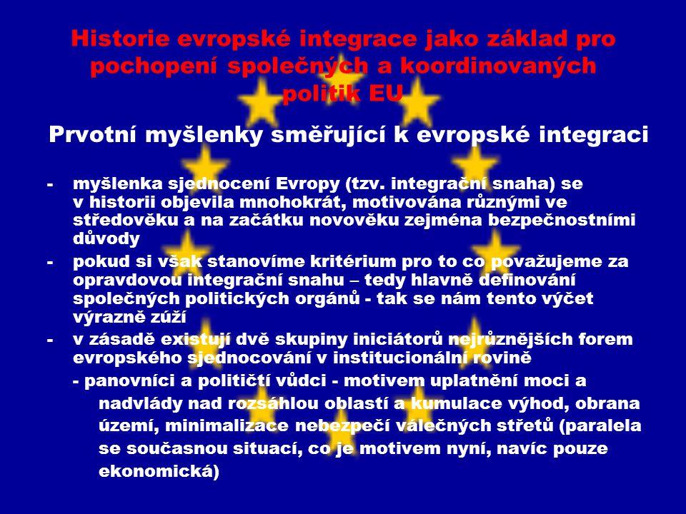 Historie evropské integrace jako základ pro pochopení společných a koordinovaných politik EU Prvotní myšlenky směřující k evropské integraci -myšlenka