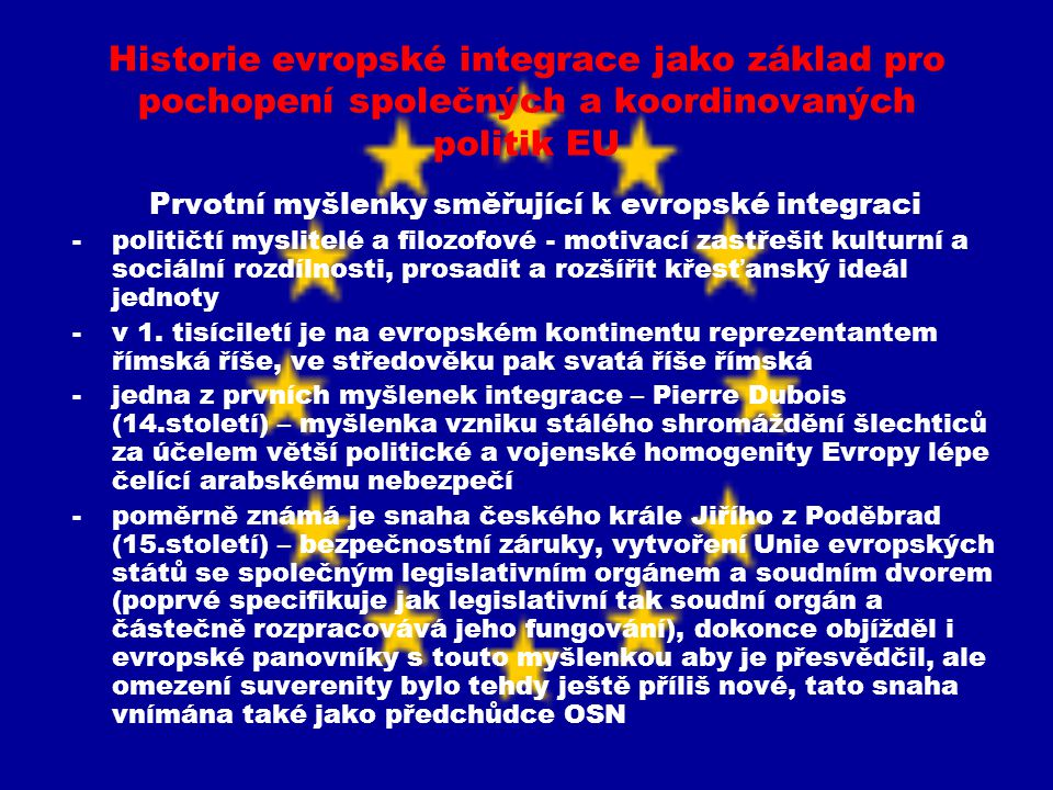 Historie evropské integrace jako základ pro pochopení společných a koordinovaných politik EU Prvotní myšlenky směřující k evropské integraci -političt