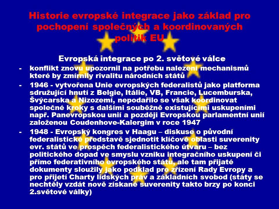Historie evropské integrace jako základ pro pochopení společných a koordinovaných politik EU Evropská integrace po 2. světové válce -konflikt znovu up